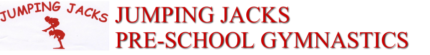 &nbsp; &nbsp; &nbsp; &nbsp; &nbsp; &nbsp; &nbsp; &nbsp; &nbsp; &nbsp; &nbsp; &nbsp; &nbsp; &nbsp; JUMPING JACKS&nbsp;<br />&nbsp; &nbsp; &nbsp; &nbsp; &nbsp; &nbsp; &nbsp; &nbsp; &nbsp; PRE-SCHOOL GYMNASTICS